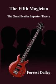 The Fifth Magician: the Great Beatles Impostor Theory by Forrest Dailey image