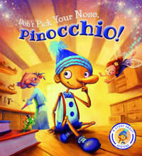 Fairytales Gone Wrong: Don't Pick Your Nose, Pinocchio! by Steve Smallman