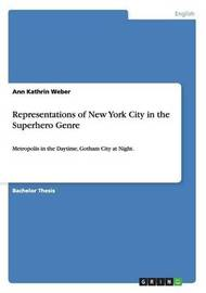 Representations of New York City in the Superhero Genre by Ann Kathrin Weber