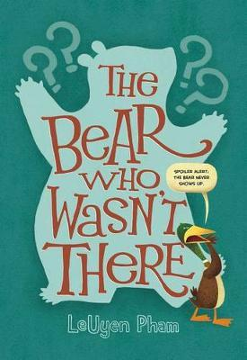 The Bear Who Wasn't There by LeUyen Pham image