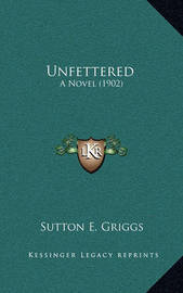 Unfettered: A Novel (1902) by Sutton E Griggs