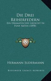 Die Drei Reiherfedern: Ein Dramatisches Gedicht in Funf Akten (1898) by Hermann Sudermann