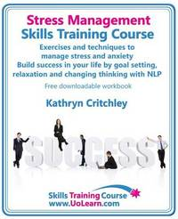 Stress Management Skills Training Course by Kathryn Critchley