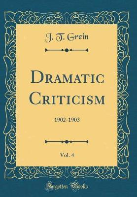 Dramatic Criticism, Vol. 4 by J T Grein
