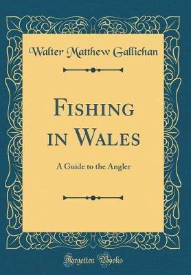 Fishing in Wales by Walter Matthew Gallichan