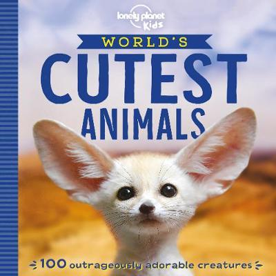 World's Cutest Animals by Lonely Planet Kids