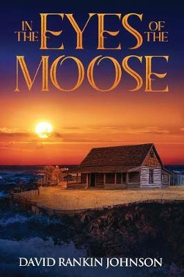 In The Eyes of The Moose by David Rankin Johnson