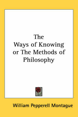 The Ways of Knowing or The Methods of Philosophy by William Pepperell Montague image