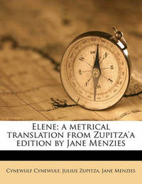 Elene; A Metrical Translation from Zupitza'a Edition by Jane Menzies by Cynewulf Cynewulf