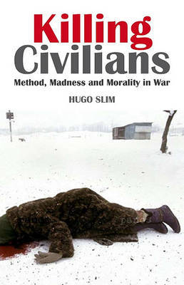 Killing Civilians: Method, Madness and Morality in War by Hugo Slim image