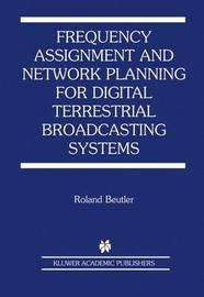 Frequency Assignment and Network Planning for Digital Terrestrial Broadcasting Systems by Roland Beutler