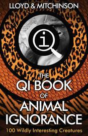 QI: The Book of Animal Ignorance by John Lloyd