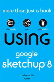 Using Google SketchUp 8 by Bud E Smith