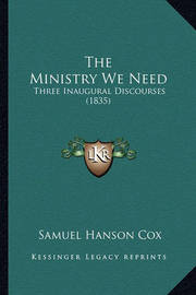 The Ministry We Need: Three Inaugural Discourses (1835) by Samuel Hanson Cox