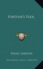 Fortune's Fool by Rafael Sabatini