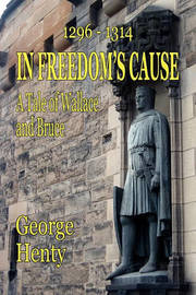 In Freedom's Cause by George A. Henty
