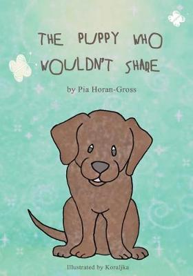 The Puppy Who Wouldn't Share by Pia Horan-Gross