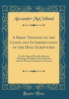 A Brief Treatise on the Canon and Interpretation of the Holy Scriptures by Alexander McClelland image