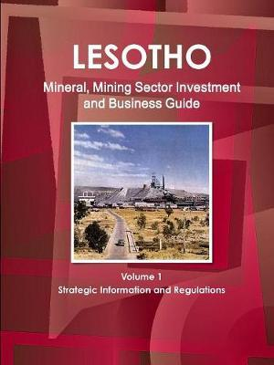 Lesotho Mineral, Mining Sector Investment and Business Guide Volume 1 Strategic Information and Regulations by IBP USA image