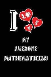 I Love My Awesome Mathematician by Lovely Hearts Publishing