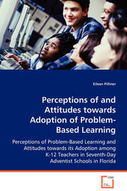 Perceptions of and Attitudes Towards Adoption of Problem-Based Learning by Eileen Pilliner