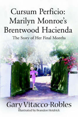 Cursum Perficio: Marilyn Monroe's Brentwood Hacienda: The Story of Her Final Months by Gary Vitacco-Robles image