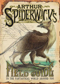 Arthur Spiderwick's Field Guide to the Fantastical World Around You by Holly Black
