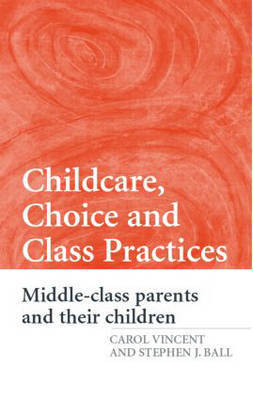 Childcare Choice and Class Practices by Carol Vincent