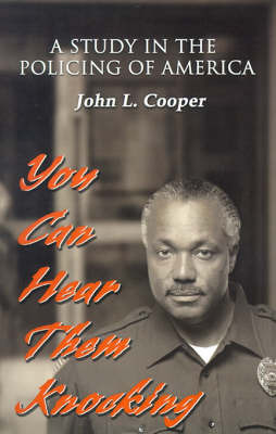 You Can Hear Them Knocking: A Study in the Policing of America by John L. Cooper