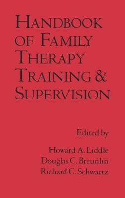 Handbook of Family Therapy Training and Supervision by Howard A. Liddle