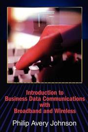 Introduction to Business Data Communications with Broadband and Wireless by Philip Avery Johnson image