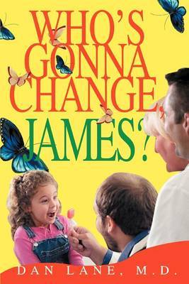 Who's Gonna Change, James? by Dan Lane M.D. image