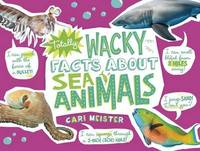 Totally Wacky Facts About: Sea Animals by Cari Meister