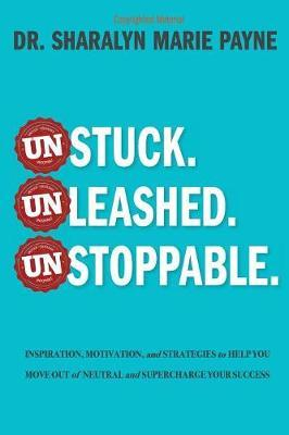 Unstuck. Unleashed. Unstoppable. by Sharalyn Marie Payne