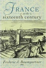 Sixteenth-century France by Frederic J. Baumgartner image