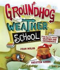 Groundhog Weather School by Joan Holub