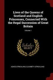Lives of the Queens of Scotland and English Princesses, Connected with the Regal Succession of Great Britain; Volume 1 by Agnes Strickland