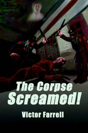 The Corpse Screamed! by Victor Farrell image