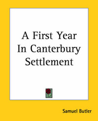 A First Year In Canterbury Settlement by Samuel Butler
