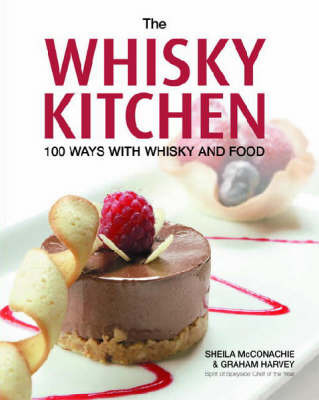 The Whisky Kitchen: 100 Ways with Whisky and Food by Sheila McConachie