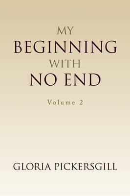 My Beginning with No End by Gloria Pickersgill