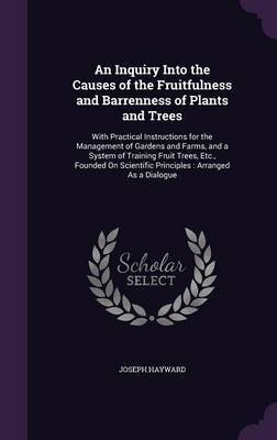 An Inquiry Into the Causes of the Fruitfulness and Barrenness of Plants and Trees by Joseph Hayward image