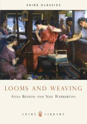 Looms and Weaving by Anna P. Benson