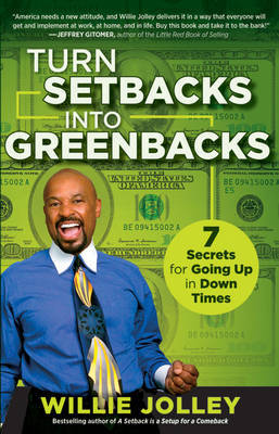 Turn Setbacks into Greenbacks: 7 Secrets for Going Up in Down Times by Willie Jolley
