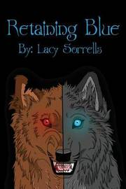 Retaining Blue by Lacy Ann Sorrells