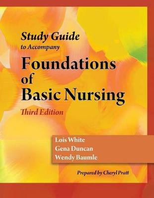 Study Guide for Duncan/Baumle/White's Foundations of Basic Nursing, 3rd by Lois White image