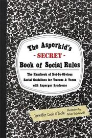 The Asperkid's (Secret) Book of Social Rules by Jennifer Cook O'Toole