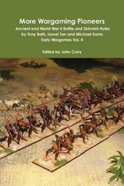 More Wargaming Pioneers Ancient and World War II Battle and Skirmish Rules by Tony Bath, Lionel Tarr and Michael Korns Early Wargames Vol. 4 by John Curry