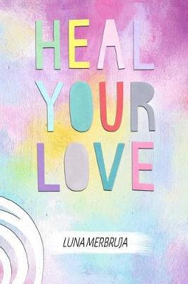 Heal Your Love by Luna Merbruja image