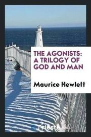 The Agonists by Maurice Hewlett image